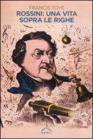 Rossini: una vita sopra le righe - Toye Francis