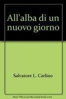 All'alba di un nuovo giorno - Salvatore Luigi Carlino