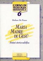 Maria madre di Gesù. Sintesi storico salvifica - De Fiores Stefano