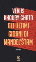 Gli ultimi giorni di Mandel'stam - Khoury-Ghata Vénus
