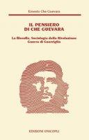 Il pensiero del Che Guevara. La filosofia, sociologia della Rivoluzione guerra di guerriglia - Guevara Ernesto