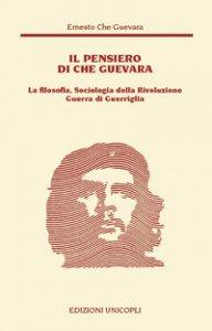 Copertina di 'Il pensiero del Che Guevara. La filosofia, sociologia della Rivoluzione guerra di guerriglia'