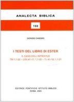 I testi del libro di Ester. Il caso dell'introitus TM 1,1-22-LXX A1-17; 1,1-22-Ta A1-18; 1,1-21 - Candido Dionisio, Martini Carlo M.