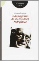 Autobiografia di un cattolico marginale - Giovanni Franzoni