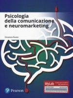 Psicologia della comunicazione e neuromarketing. Ediz. mylab. Con aggiornamento online - Russo Vincenzo