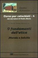 Corso per catechisti dai microfoni di Radio Maria [vol_4] / I fondamenti dell'etica morale e felicità - Benetollo Vincenzo O.