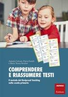 Comprendere e riassumere testi-primaria. Il metodo del Reciprocal Teaching nella scuola primaria - Calvani Antonio, Fornili Flavia, Serafini Maria Teresa