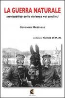 La guerra naturale. Inevitabilità della violenza nei conflitti - Mazzullo Domenico