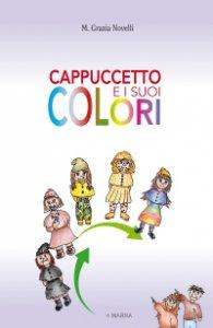 Copertina di 'Cappuccetto e i suoi colori'