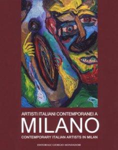 Copertina di 'Artisti italiani contemporanei a Milano. Catalogo della mostra (Milano, 22 maggio-4 giugno 2018). Ediz. illustrata'