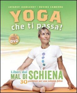 Copertina di 'Yoga che ti passa! Liberi dal mal di schiena. 30 posizioni per una schiena felice. Con DVD'