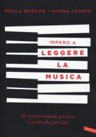 Imparo a leggere la musica. Un nuovo metodo, pratico e graduale, per tutti - Barzan Paola, Lovato Vanna