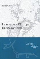 La scienza e l'Europa. Il primo Novecento - Greco Pietro
