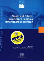 Bioetica al futuro - Joseph Tham, L.C. e Massimo Losito