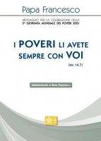 «I poveri li avete sempre con voi» (Mc 14,7) - Francesco (Jorge Mario Bergoglio)