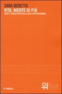Copertina di 'Vita, niente di più. Video e soggettività nella Cina contemporanea'
