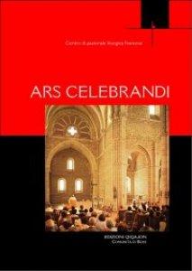 Copertina di 'Ars celebrandi. Guida pastorale per un'arte del celebrare'