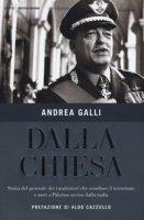 Dalla Chiesa. Storia del generale dei carabinieri che sconfisse il terrorismo e morì a Palermo ucciso dalla mafia - Galli Andrea