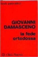 La fede ortodossa - Giovanni Damasceno (san)