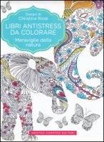 Meraviglie della natura. Libri antistress da colorare - Rose Christina
