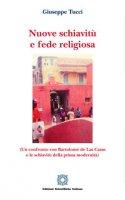 Nuove schiavitù e fede religiosa (un confronto con Bartolomé de Las Casas e le schiavitù della prima modernità) - Tucci Giuseppe