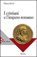 I cristiani e l'impero romano - Sordi Marta