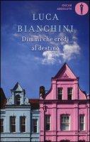 Dimmi che credi al destino - Bianchini Luca