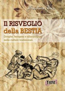 Copertina di 'Il risveglio della bestia. Droghe, terogeni e allucinogeni nelle culture tradizionali'