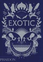 Exotic. A fetish for the foreign. Ediz. illustrata - Sund Judy