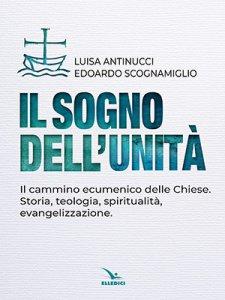 Copertina di 'Il sogno dell'unità. Il cammino ecumenico delle Chiese'