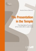 The presentation in the temple. The narrative function of Lk 2:22-39 in Luke-Acts - Garcia Serrano Andres M.