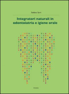 Copertina di 'Integratori naturali in odontoiatria e igiene orale'