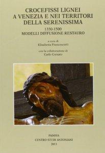 Copertina di 'Crocifissi lignei a Venezia e nei territori della Serenissima. 1350-1500'