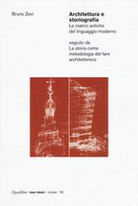 Copertina di 'Architettura e storiografia Le matrici antiche del linguaggio moderno seguito da «La storia come metodologia del fare architettonico»'