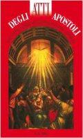 Parola del Signore. Il Nuovo Testamento. Atti degli Apostoli. Traduzione interconfessionale dal testo greco in lingua corrente - Autori vari