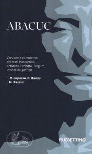 Copertina di 'Abacuc. Versione e commento dei testi Masoretico, Settanta, Peshitta, Targum, Pesher di Qumran.'
