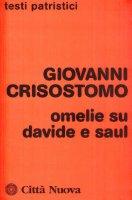 Omelie su Davide e Saul - Giovanni Crisostomo (san)