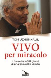 Copertina di 'Vivo per miracolo. Libero dopo 557 giorni di prigionia nello Yemen'