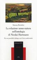 La relazione uomo-natura nell'ontologia di Nicolai Hartmann. Per un possibile dialogo con l'etica ambientale - Bertolini Simona