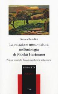 Copertina di 'La relazione uomo-natura nell'ontologia di Nicolai Hartmann. Per un possibile dialogo con l'etica ambientale'