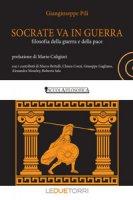 Socrate va in guerra. filosofia della guerra e della pace - Pili Giangiuseppe