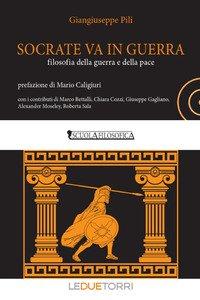 Copertina di 'Socrate va in guerra. filosofia della guerra e della pace'