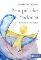 Ben più che Madonna - Giulia Paola Di Nicola