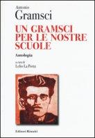Un Gramsci per le nostre scuole. Antologia - Gramsci Antonio