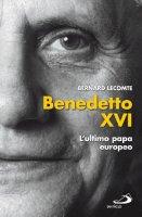 Benedetto XVI. L'ultimo papa europeo - Lecomte Bernard