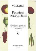 Pensieri vegetariani. Cosa c'è di più abominevole che nutrirsi continuamente di cadaveri? - Voltaire