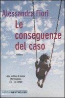 Le conseguenze del caso - Fiori Alessandra
