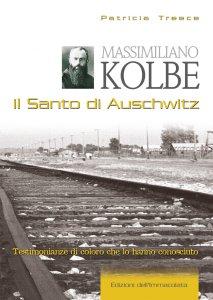 Copertina di 'Massimiliano Kolbe. Il santo di Auschwitz. Testimonianze di coloro che lo hanno conosciuto'