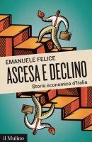 Ascesa e declino - Emanuele Felice