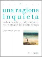 Una ragione inquieta - Esposito Costantino